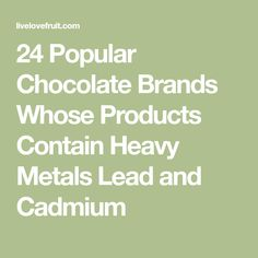 24 Popular Chocolate Brands Whose Products Contain Heavy Metals Lead and Cadmium Chocolate Brands, Heavy Metal, Metals, Lead Free, Popular, Eye, Products, Heavy Metal Music, Popular Pins