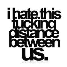 i hate it when ur so far away :(