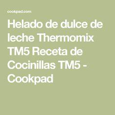 Helado de dulce de leche Thermomix TM5 Receta de Cocinillas TM5 - Cookpad