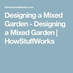 Designing a Mixed Garden - Designing a Mixed Garden | HowStuffWorks