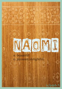 Baby Girl Name: Naomi. Meaning: Beautiful; Pleasant, Delightful. Origin: Hebrew; French; German; English; Hawaiian. http://www.pinterest.com/vintagedaydream/baby-names/