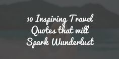 Inspiring travel quotes for wanderlust