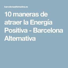 10 maneras de atraer la Energía Positiva - Barcelona Alternativa