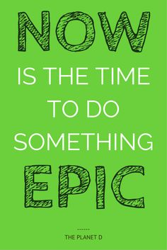 NOW is the time to do something EPIC   Inspirational Travel Quote   The Planet D