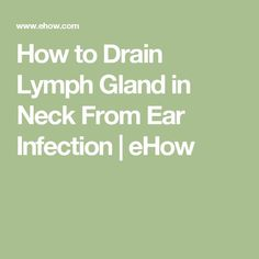 How to Drain Lymph Gland in Neck From Ear Infection   eHow