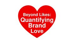 Beyond likes: Quantifying brand love by Mike Phillips via slideshare Brand Management, Facebook Likes, Relationship, Love, Amor, Relationships, Branding