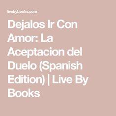 Dejalos Ir Con Amor: La Aceptacion del Duelo (Spanish Edition) | Live By Books