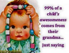 A child's awesomeness comes from their Grandma