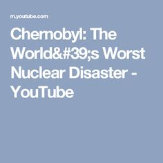 Chernobyl: The World's Worst Nuclear Disaster - YouTube