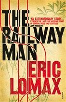 The Railway Man - Eric Lomax found the courage to forgive. Let us all learn a lesson here!