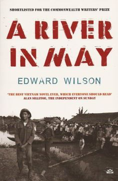 A River in May by Edward Wilson. $7.08. 290 pages. Publisher: Arcadia Books (March 15, 2007). Author: Edward Wilson. What happens when a bunch of murderous gringos are let loose on a developing country? A Vietnam War novel with a difference, giving voice to the dispossessed.                            Show more                               Show less