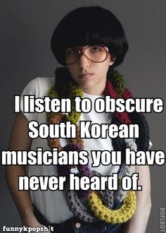 """hahaha but really its sad how many people only no """"gangnam style"""" pssh pathetic they miss out on SO MUCH"""