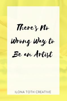 Anyone can be an artist and anyone can be creative. You just have to go for it!