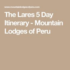The Lares 5 Day Itinerary - Mountain Lodges of Peru