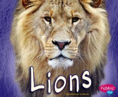 Lions by Catherine Ipcizade 599.757 IPC A simple introduction to lions and their world.