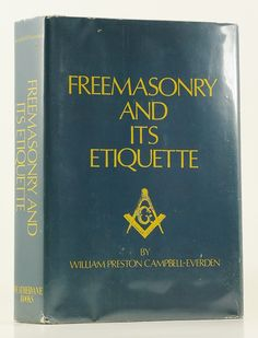Freemasonry and Its Etiquette - William Preston Campbell-Everden