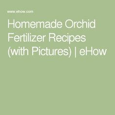 Homemade Orchid Fertilizer Recipes (with Pictures) | eHow