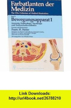 Farbatlanten der Medizin, Bd.7, Bewegungsapparat (9783135246017) Frank H. Netter, Russell T. Woodburne, Edmund S. Crelin, Frederick S. Kaplan, Wilhelm. Firbas , ISBN-10: 3135246019  , ISBN-13: 978-3135246017 ,  , tutorials , pdf , ebook , torrent , downloads , rapidshare , filesonic , hotfile , megaupload , fileserve