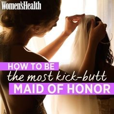Maid of Honor Tips | Women's Health Magazine /// matron of honor