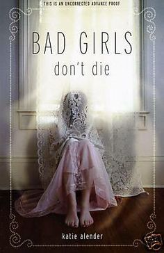 Bad Girls Don't Die - by Katie Alender