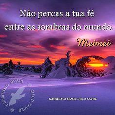 Não percas a tua fé entre as sombras do mundo. Meimei #espiritismo #doutrinaespirita #espiritualidade #chicoxavier #meimei
