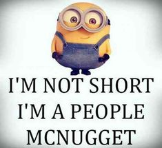 """""""I'm not short. I'm a people McNugget."""""""