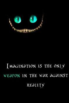 La imaginación es la única arma en la guerra contra realidad!!
