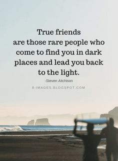 Friendship Quotes True friends are those rare people who come to find you in dark places and lead you back to the light. Long Distance Friendship Quotes, Friendship Quotes Support, Friendship Poems, Beautiful Quotes On Friendship, Best Friendship Day Quotes, Positive Friendship Quotes, Frienship Quotes, Friend Quotes Distance, Loyalty Friendship