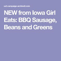 NEW from Iowa Girl Eats: BBQ Sausage, Beans and Greens