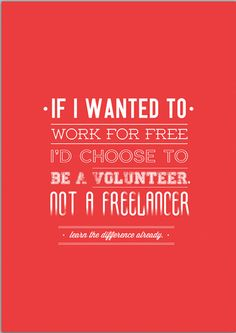 """""""Si quisiera trabaja gratis, habría elegido ser voluntario, no freelancer""""   Conviértete en diseñador web freelance (no en un voluntario) con BaseKit!! - http://www.basekit.es/basekit-pro"""