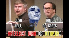 Debate: AI - Artilect War or Utopia?  Josh Hall vs Hugo de Garis
