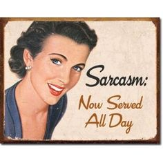 Ephemera - Sarcasm Tin Sign is a brand new vintage tin sign made to look vintage, old, antique, retro. Purchase your vintage tin sign from the Vintage Sign Shack and save. Vintage Humor, Retro Humor, Retro Funny, Funny Vintage, Vintage Signs, Vintage Ads, Vintage Comics, Estilo Pin Up, Tin Signs