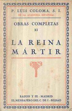La reina mártir : (apuntes históricos del siglo XVI) / [Luis Coloma, S.I.] - Madrid : Razón y Fé ; Bilbao : El Mensajero del C. de Jesús, [19--]