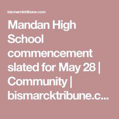 Mandan High School commencement slated for May 28   Community   bismarcktribune.com