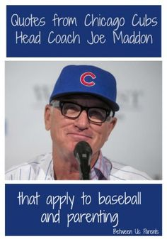 5 quotes by Chicago Cubs Head Coach Joe Maddon that also apply to parenting