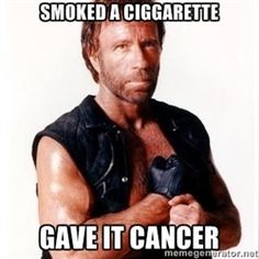 Chuck Norris smoked a cigarette. Gave it cancer.