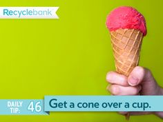 Save some paper. Go for a cone over a cup for your ice cream.