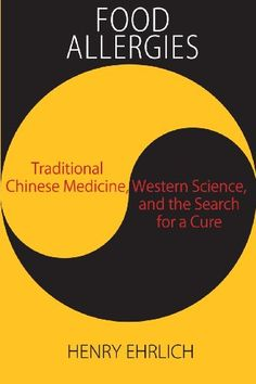 Food Allergies: Traditional Chinese Medicine, Western Science, and the Search for a Cure by Henry Ehrlich,http://www.amazon.com/dp/0984383220/ref=cm_sw_r_pi_dp_MqTvtb0TRAJZ2FJB