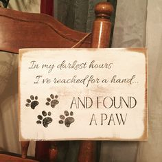 In My Darkest Hours I've Reached For a Hand...And Found a Paw Wooden Sign for Pet Lovers by PatiodeSIGNS on Etsy