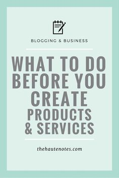 What to Do Before You Create Products and Services | The Haute Notes: Before you create products and services for your online business, there are a few things you need to do (and know) first.