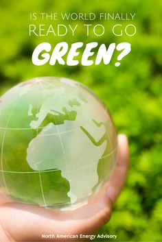 Two of the most talked about topics related to energy in the world today are renewable energy, and energy efficiency. But is the world really ready to go green? #goinggreen #energy #efficiency #northamericanenergyadvisory
