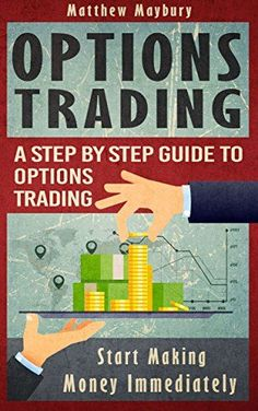 Options Trading: A Step By Step Guide To Options Trading - Start Making Money Immediately (Options Trading, Options Trading For Beginner's, Options Trading Strategies Book 4) by Matthew Maybury. Learn How To Make Money With Options Trading Today! What is Options Trading? How can I make money with Options Trading? How much money can I make with Options Trading? How do I get started? If you want to know the answers to the questions above download this book today When considering saving for…