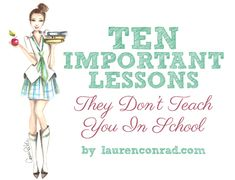 Ten Things They Don't Teach You in School {this is a pin now, read later}