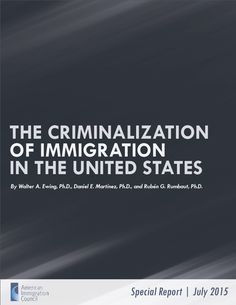 The Criminalization of Immigration in the United States   Immigration Policy Center