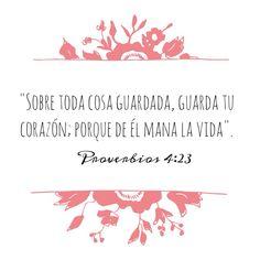Sobre toda cosa guardada guarda tu corazón, porque de él mana la vida. Proverbios 4:23 /Frases ♥ Cristianas ♥