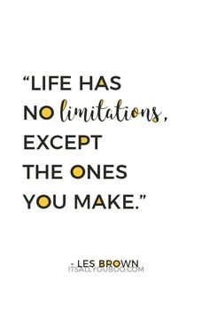 """""""Life has no limitations, except the ones you make."""" ― Les Brown. Click here for 39 confidence boosting quotes that inspire you to believe in yourself."""