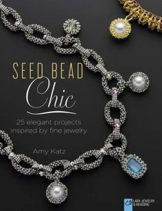 Seed Bead Chic: 25 Elegant Projects Inspired by Fine Jewelry by Amy Katz.
