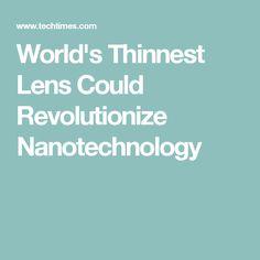 World's Thinnest Lens Could Revolutionize Nanotechnology