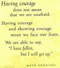 Courage Maya Angelou quote via Carol's Country Sunshine on Facebook