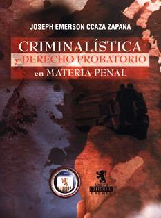Criminalística y derecho probatorio en materia penal / Joseph Emerson Ccaza Zapana. 344.3A C34